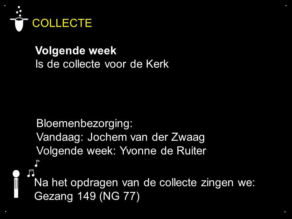 .... COLLECTE Volgende week Is de collecte voor de Kerk Bloemenbezorging: Vandaag: Jochem van der Zwaag Volgende week: Yvonne de Ruiter Na het opdrage