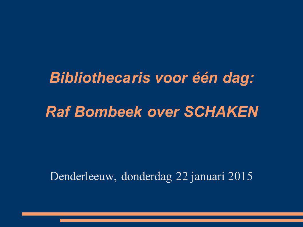 Bibliothecaris voor één dag: Raf Bombeek over SCHAKEN Denderleeuw, donderdag 22 januari 2015