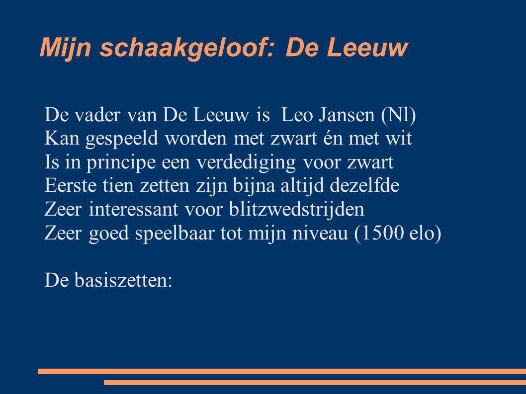 Mijn schaakgeloof: De Leeuw De vader van De Leeuw is Leo Jansen (Nl) Kan gespeeld worden met zwart én met wit Is in principe een verdediging voor zwar