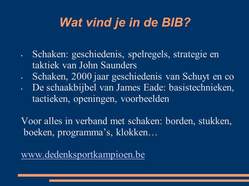 Wat vind je in de BIB? Schaken: geschiedenis, spelregels, strategie en taktiek van John Saunders Schaken, 2000 jaar geschiedenis van Schuyt en co De s