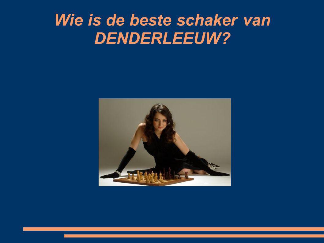 Wie is de beste schaker van DENDERLEEUW?