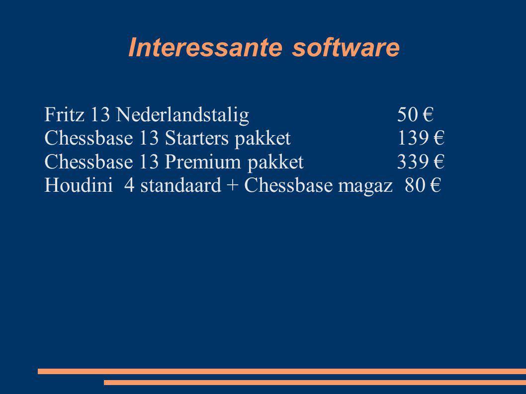 Interessante software Fritz 13 Nederlandstalig50 € Chessbase 13 Starters pakket139 € Chessbase 13 Premium pakket339 € Houdini 4 standaard + Chessbase