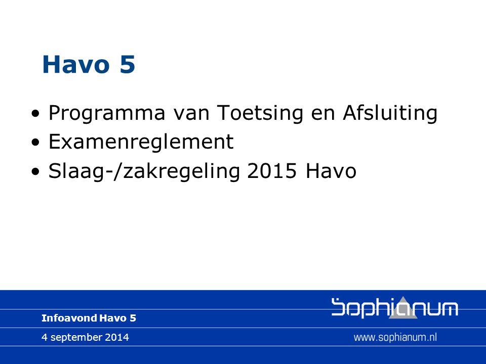 4 september 2014 Infoavond Havo 5 Havo 5 Programma van Toetsing en Afsluiting Examenreglement Slaag-/zakregeling 2015 Havo