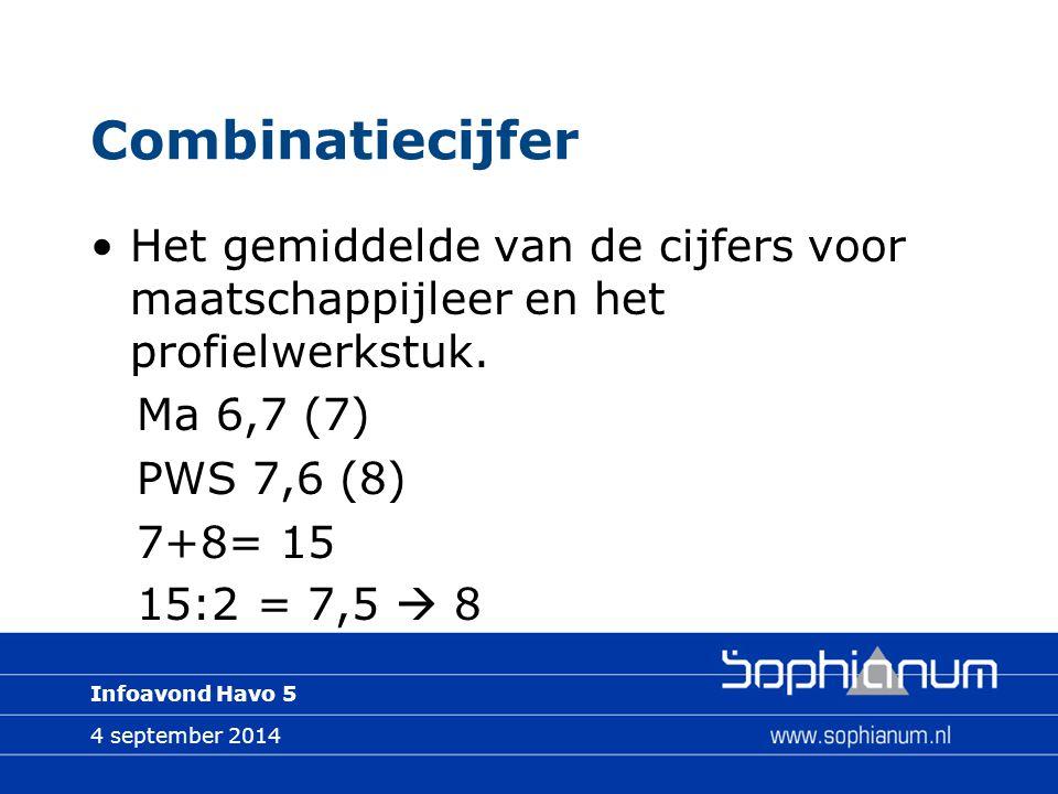 4 september 2014 Infoavond Havo 5 Combinatiecijfer Het gemiddelde van de cijfers voor maatschappijleer en het profielwerkstuk.