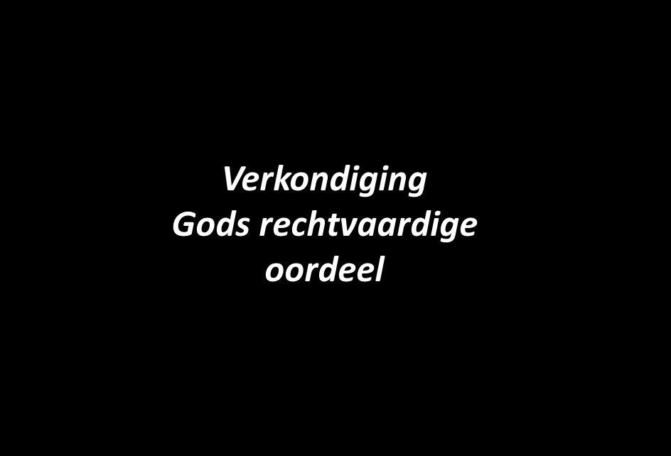 Verkondiging Gods rechtvaardige oordeel