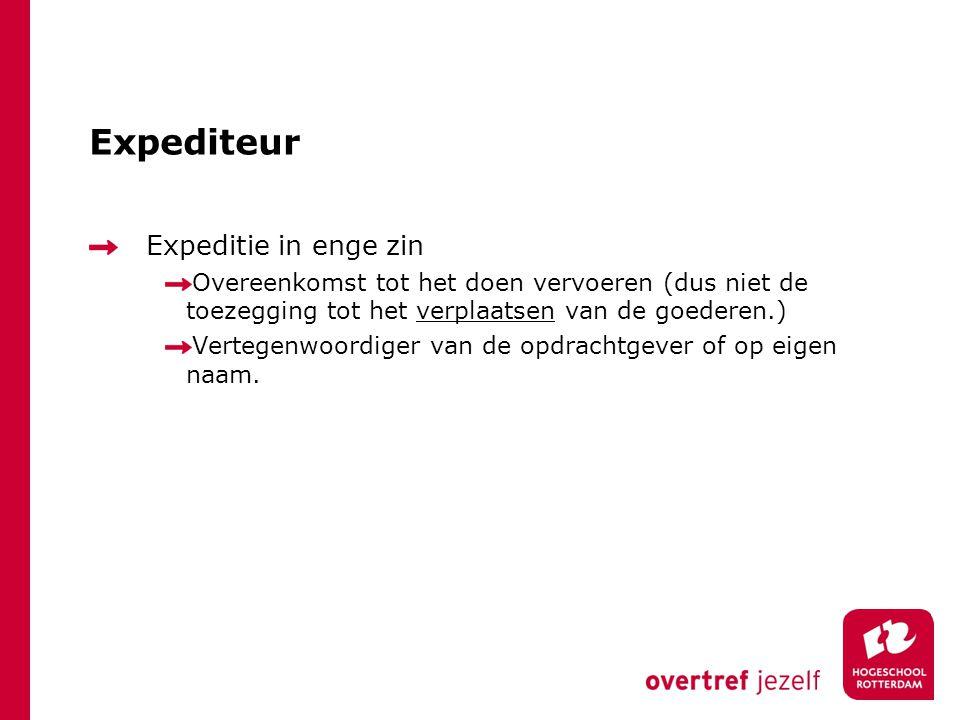 Expediteur Expeditie in enge zin Overeenkomst tot het doen vervoeren (dus niet de toezegging tot het verplaatsen van de goederen.) Vertegenwoordiger v