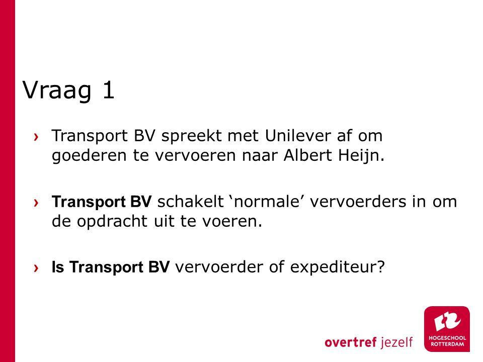 Vraag 1 › Transport BV spreekt met Unilever af om goederen te vervoeren naar Albert Heijn. › Transport BV schakelt 'normale' vervoerders in om de opdr