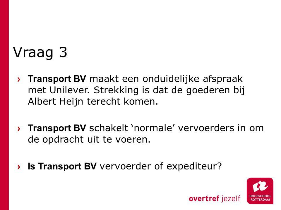 Vraag 3 › Transport BV maakt een onduidelijke afspraak met Unilever. Strekking is dat de goederen bij Albert Heijn terecht komen. › Transport BV schak