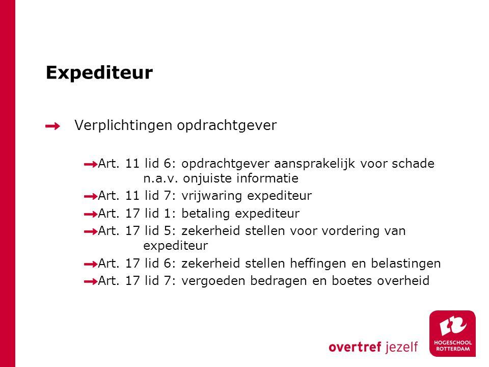 Expediteur Verplichtingen opdrachtgever Art. 11 lid 6: opdrachtgever aansprakelijk voor schade n.a.v. onjuiste informatie Art. 11 lid 7: vrijwaring ex