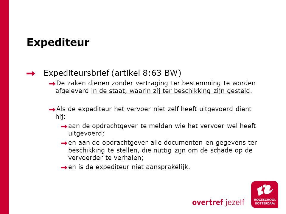 Expediteur Expediteursbrief (artikel 8:63 BW) De zaken dienen zonder vertraging ter bestemming te worden afgeleverd in de staat, waarin zij ter beschi
