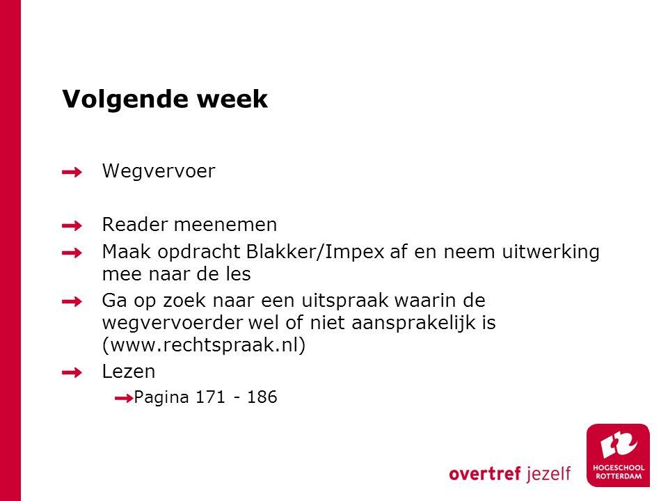 Volgende week Wegvervoer Reader meenemen Maak opdracht Blakker/Impex af en neem uitwerking mee naar de les Ga op zoek naar een uitspraak waarin de weg