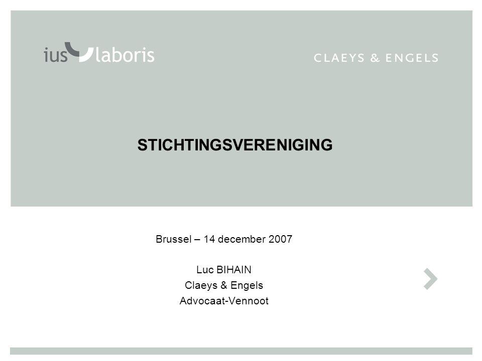 STICHTINGSVERENIGING Brussel – 14 december 2007 Luc BIHAIN Claeys & Engels Advocaat-Vennoot