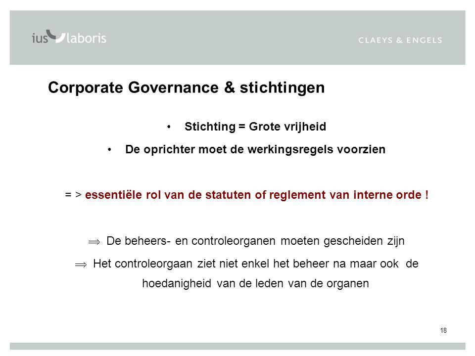 18 Corporate Governance & stichtingen Stichting = Grote vrijheid De oprichter moet de werkingsregels voorzien = > essentiële rol van de statuten of reglement van interne orde .