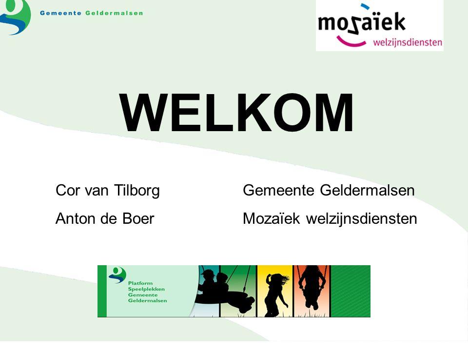 WELKOM Cor van TilborgGemeente Geldermalsen Anton de BoerMozaïek welzijnsdiensten