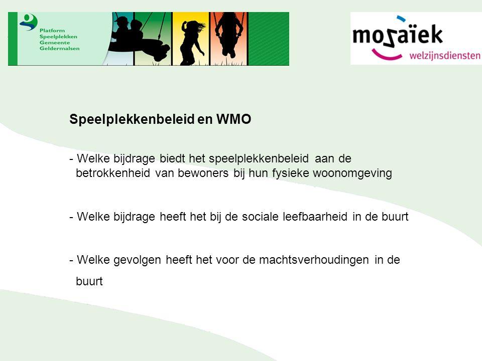 Speelplekkenbeleid en WMO - Welke bijdrage biedt het speelplekkenbeleid aan de betrokkenheid van bewoners bij hun fysieke woonomgeving - Welke bijdrage heeft het bij de sociale leefbaarheid in de buurt - Welke gevolgen heeft het voor de machtsverhoudingen in de buurt