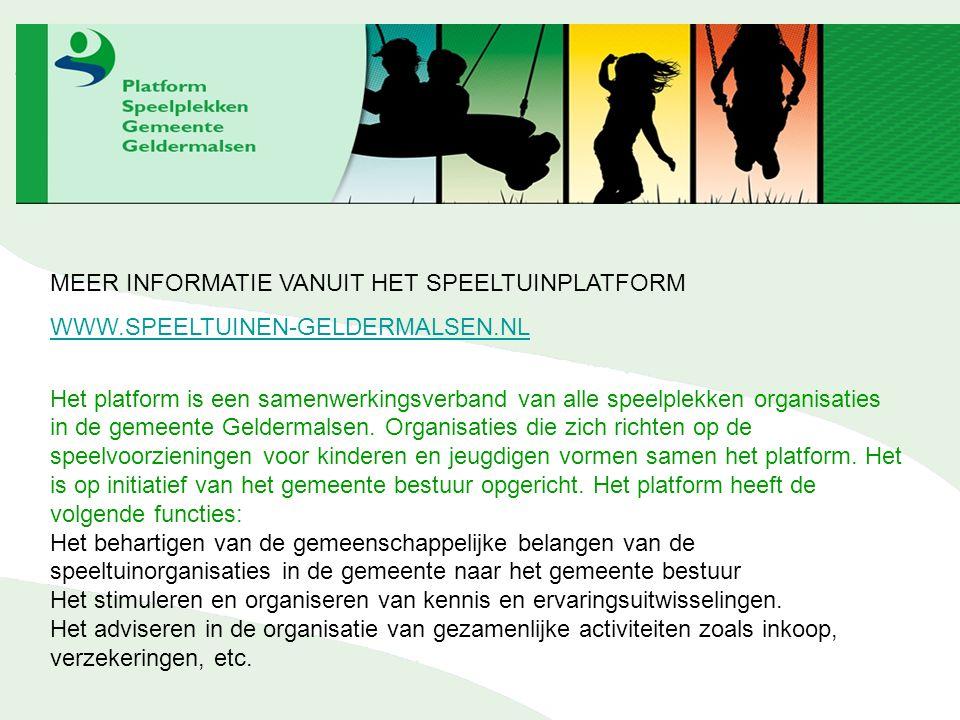 MEER INFORMATIE VANUIT HET SPEELTUINPLATFORM WWW.SPEELTUINEN-GELDERMALSEN.NL Het platform is een samenwerkingsverband van alle speelplekken organisaties in de gemeente Geldermalsen.