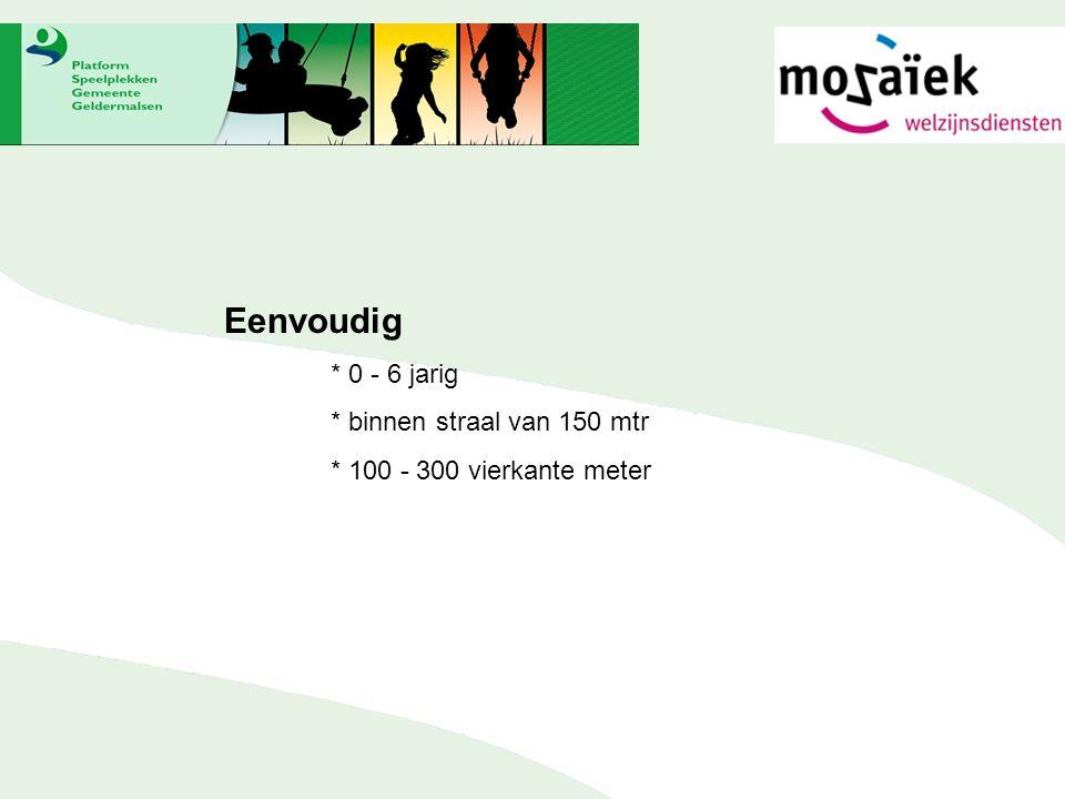 Structureel * 6 - 12 jarig * actieradius 400 meter * 300 - 1000 vierkante meter