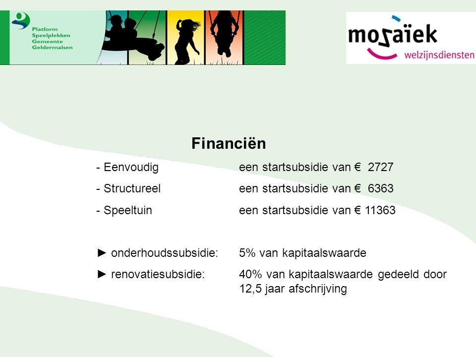 Financiën - Eenvoudigeen startsubsidie van € 2727 - Structureeleen startsubsidie van € 6363 - Speeltuineen startsubsidie van € 11363 ► onderhoudssubsidie:5% van kapitaalswaarde ► renovatiesubsidie:40% van kapitaalswaarde gedeeld door 12,5 jaar afschrijving