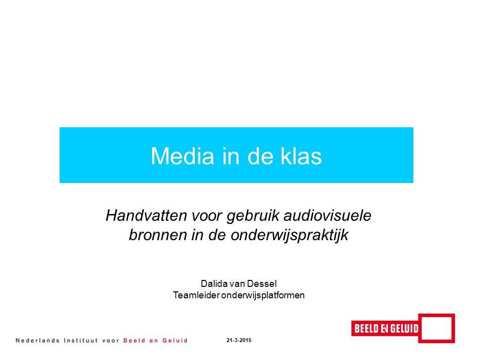 Handvatten voor gebruik audiovisuele bronnen in de onderwijspraktijk Media in de klas 21-3-2015 Dalida van Dessel Teamleider onderwijsplatformen