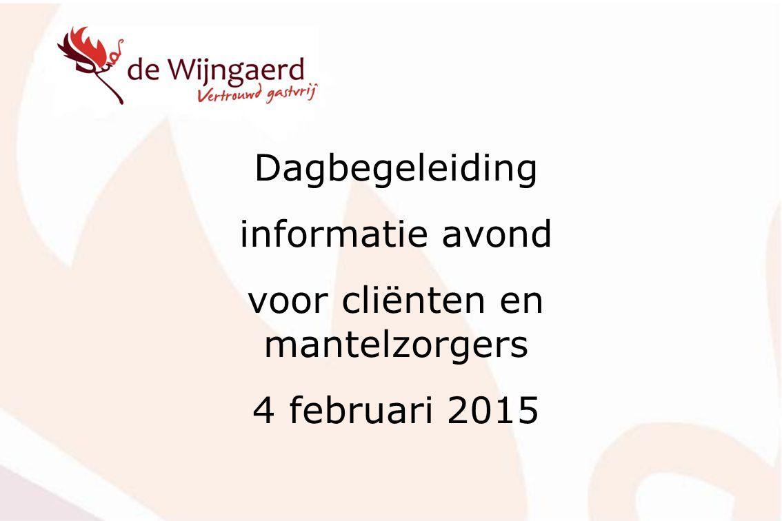 Dagbegeleiding informatie avond voor cliënten en mantelzorgers 4 februari 2015