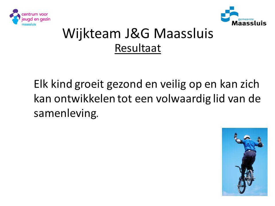 Wijkteam J&G Maassluis Resultaat Elk kind groeit gezond en veilig op en kan zich kan ontwikkelen tot een volwaardig lid van de samenleving.
