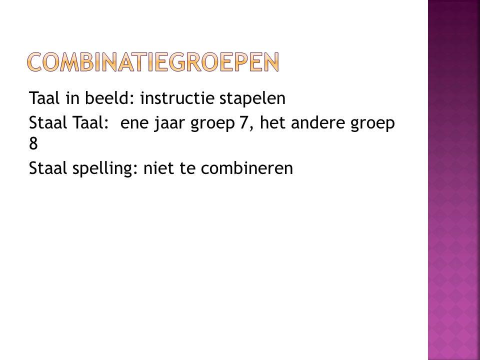 Taal in beeld: instructie stapelen Staal Taal: ene jaar groep 7, het andere groep 8 Staal spelling: niet te combineren