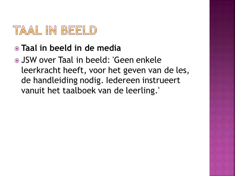  Taal in beeld in de media  JSW over Taal in beeld: 'Geen enkele leerkracht heeft, voor het geven van de les, de handleiding nodig. Iedereen instrue