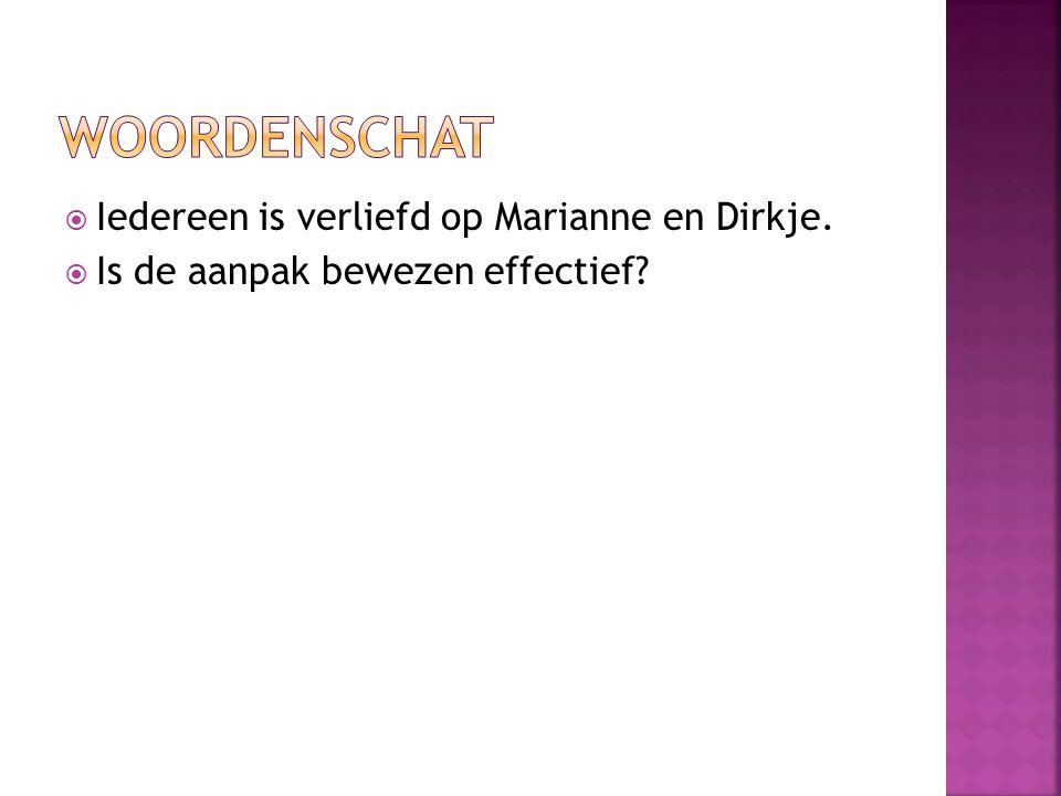  Iedereen is verliefd op Marianne en Dirkje.  Is de aanpak bewezen effectief?