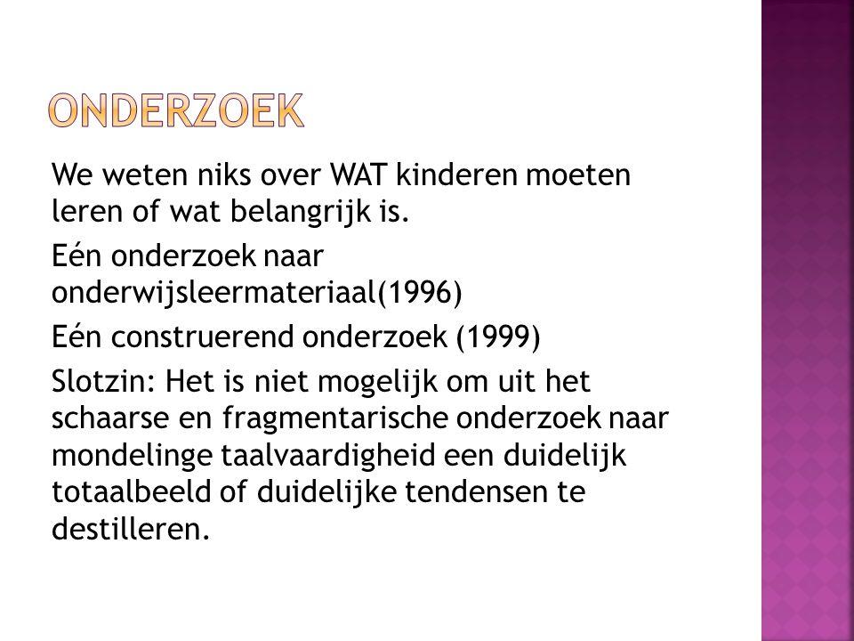 We weten niks over WAT kinderen moeten leren of wat belangrijk is. Eén onderzoek naar onderwijsleermateriaal(1996) Eén construerend onderzoek (1999) S