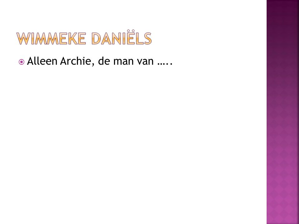  Alleen Archie, de man van …..