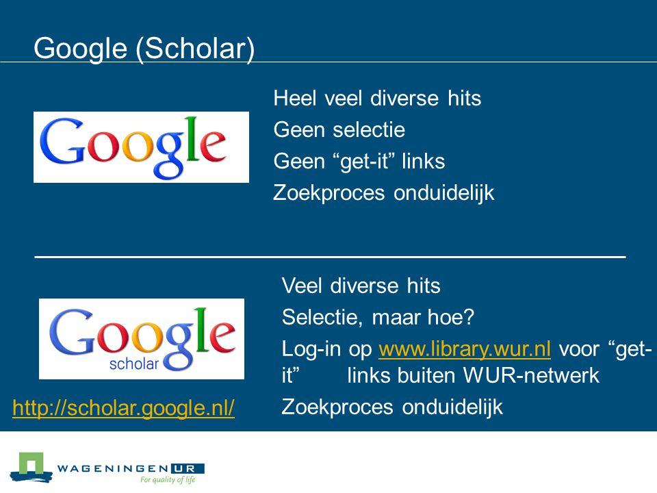 Google (Scholar) Heel veel diverse hits Geen selectie Geen get-it links Zoekproces onduidelijk Veel diverse hits Selectie, maar hoe.