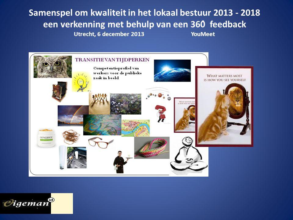Samenspel om kwaliteit in het lokaal bestuur 2013 - 2018 een verkenning met behulp van een 360̊ feedback Utrecht, 6 december 2013YouMeet