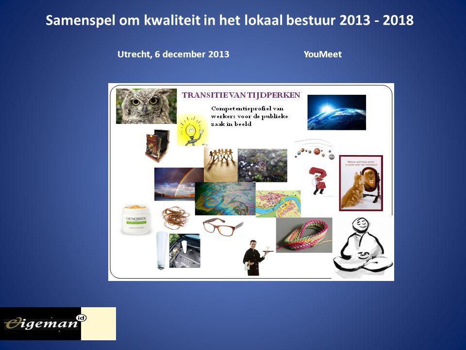 Samenspel om kwaliteit in het lokaal bestuur 2013 - 2018 Utrecht, 6 december 2013YouMeet