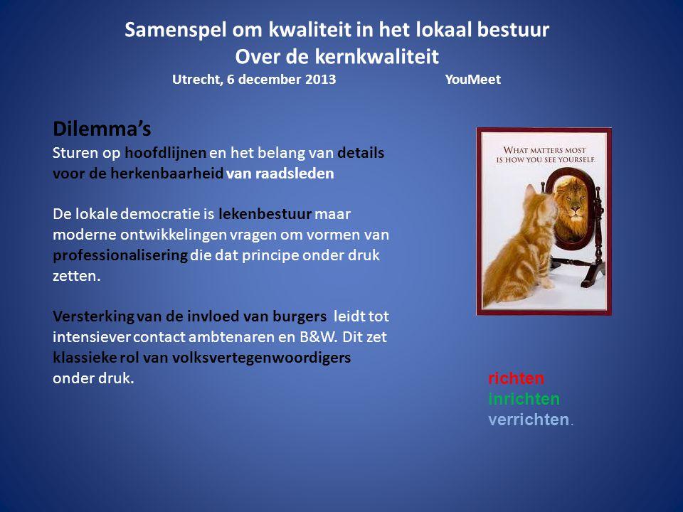 Samenspel om kwaliteit in het lokaal bestuur Over de kernkwaliteit Utrecht, 6 december 2013YouMeet richten inrichten verrichten.