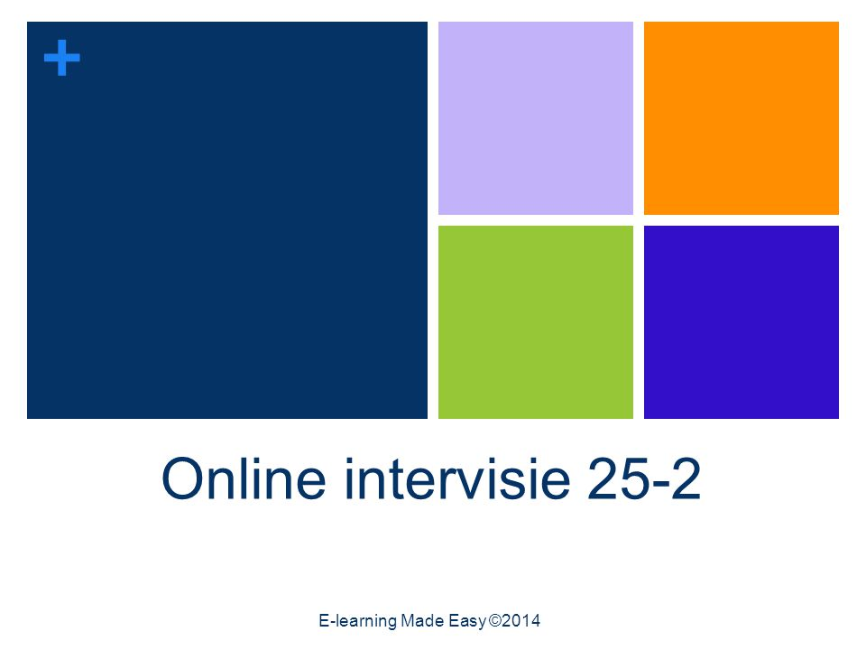 + Online intervisie 25-2 E-learning Made Easy ©2014