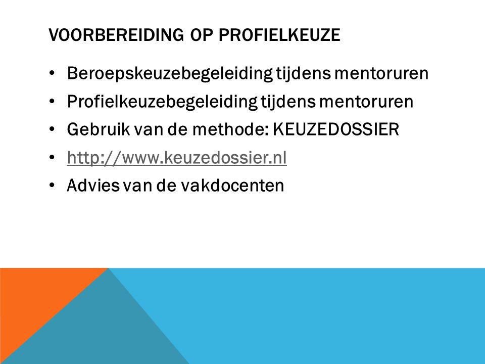 VOORBEREIDING OP PROFIELKEUZE Beroepskeuzebegeleiding tijdens mentoruren Profielkeuzebegeleiding tijdens mentoruren Gebruik van de methode: KEUZEDOSSIER http://www.keuzedossier.nl Advies van de vakdocenten