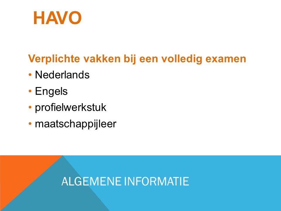 HAVO Verplichte vakken bij een volledig examen Nederlands Engels profielwerkstuk maatschappijleer ALGEMENE INFORMATIE