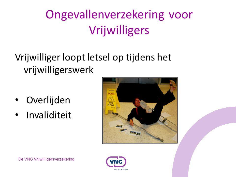 De VNG Vrijwilligersverzekering Ongevallenverzekering voor Vrijwilligers Vrijwilliger loopt letsel op tijdens het vrijwilligerswerk Overlijden Invalid