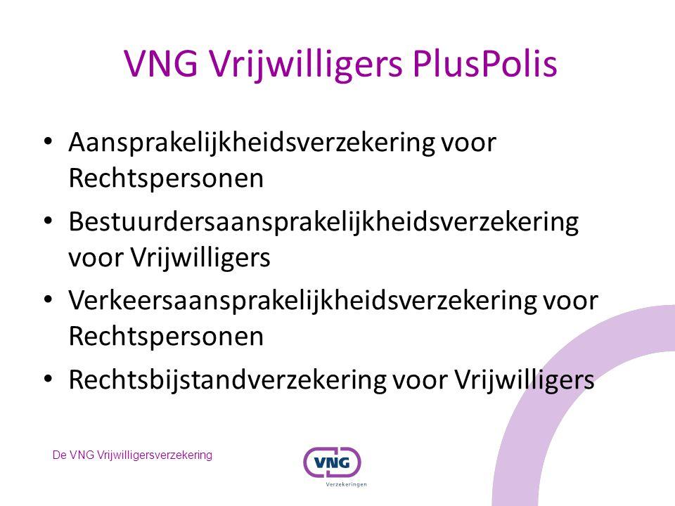 De VNG Vrijwilligersverzekering VNG Vrijwilligers PlusPolis Aansprakelijkheidsverzekering voor Rechtspersonen Bestuurdersaansprakelijkheidsverzekering