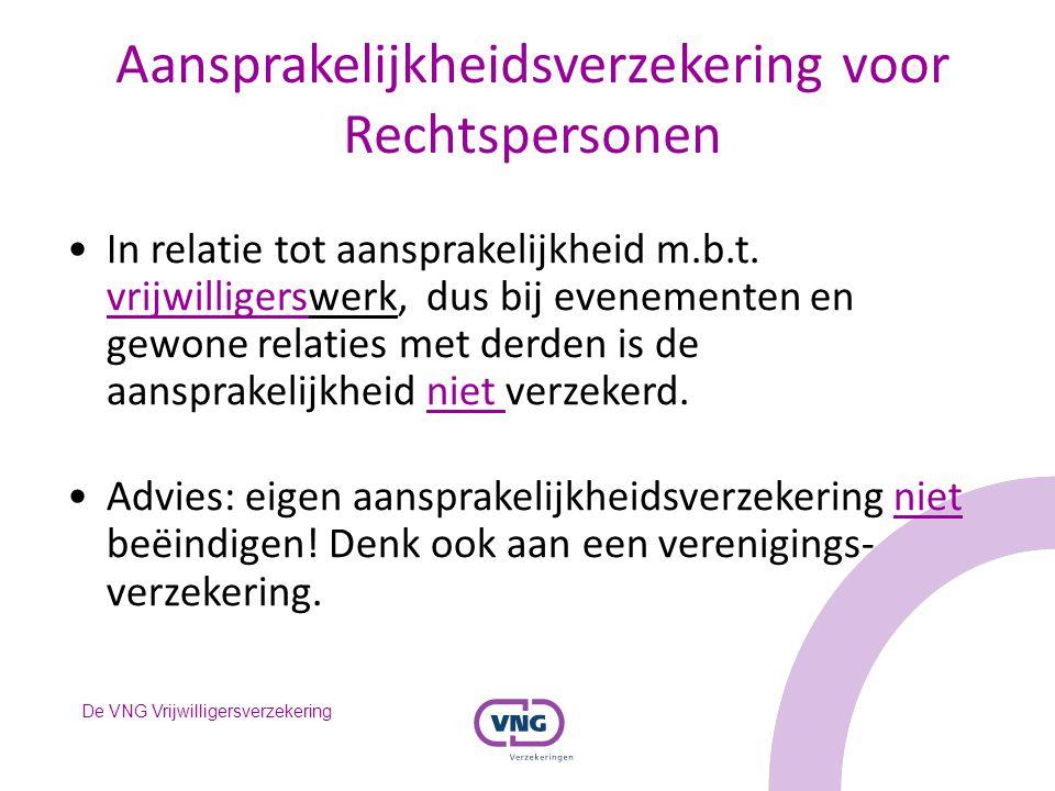 De VNG Vrijwilligersverzekering Aansprakelijkheidsverzekering voor Rechtspersonen In relatie tot aansprakelijkheid m.b.t. vrijwilligerswerk, dus bij e