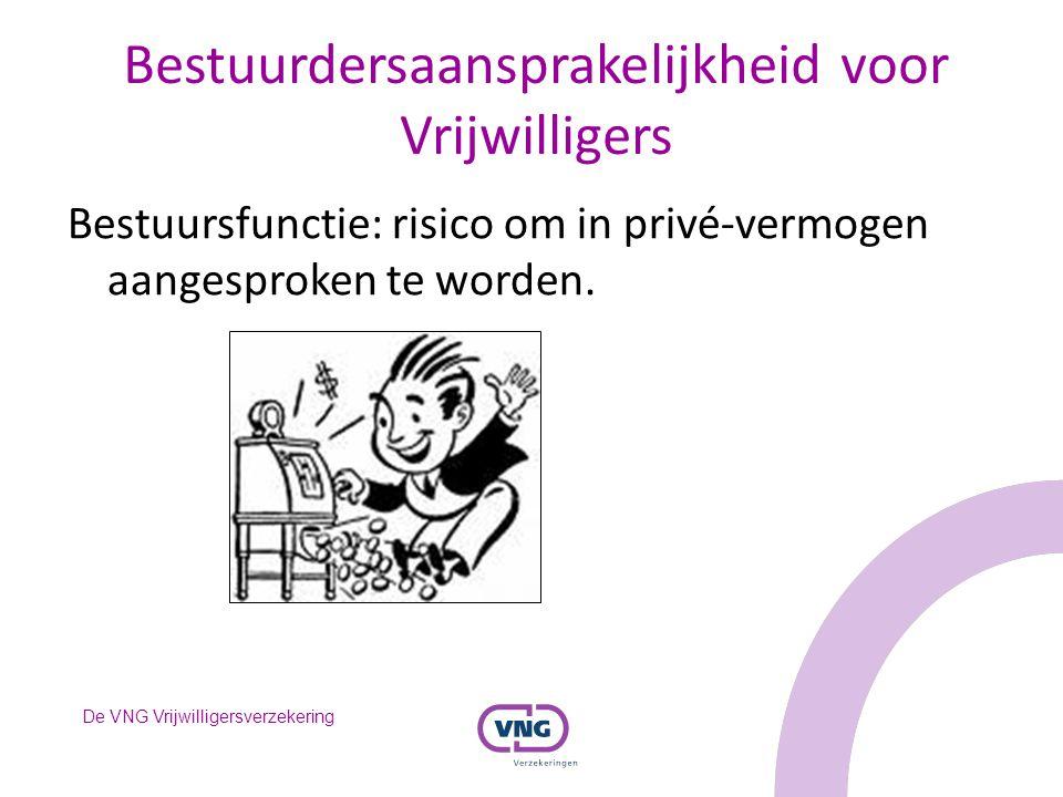 De VNG Vrijwilligersverzekering Bestuurdersaansprakelijkheid voor Vrijwilligers Bestuursfunctie: risico om in privé-vermogen aangesproken te worden.