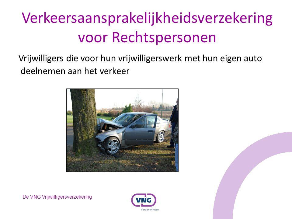 De VNG Vrijwilligersverzekering Verkeersaansprakelijkheidsverzekering voor Rechtspersonen Vrijwilligers die voor hun vrijwilligerswerk met hun eigen a