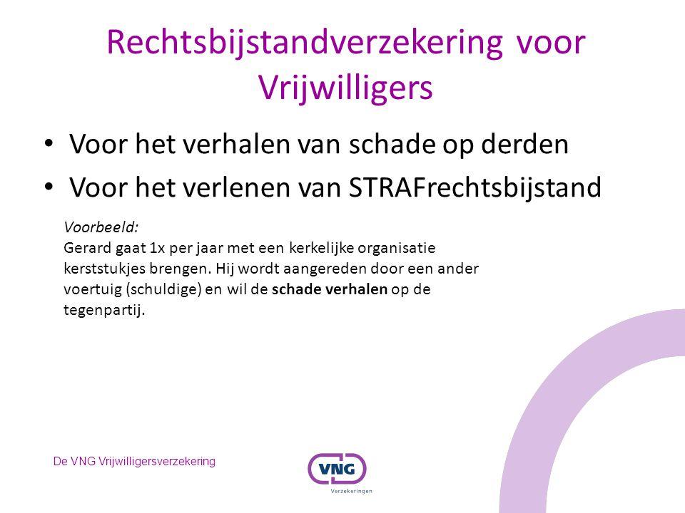 De VNG Vrijwilligersverzekering Rechtsbijstandverzekering voor Vrijwilligers Voor het verhalen van schade op derden Voor het verlenen van STRAFrechtsb