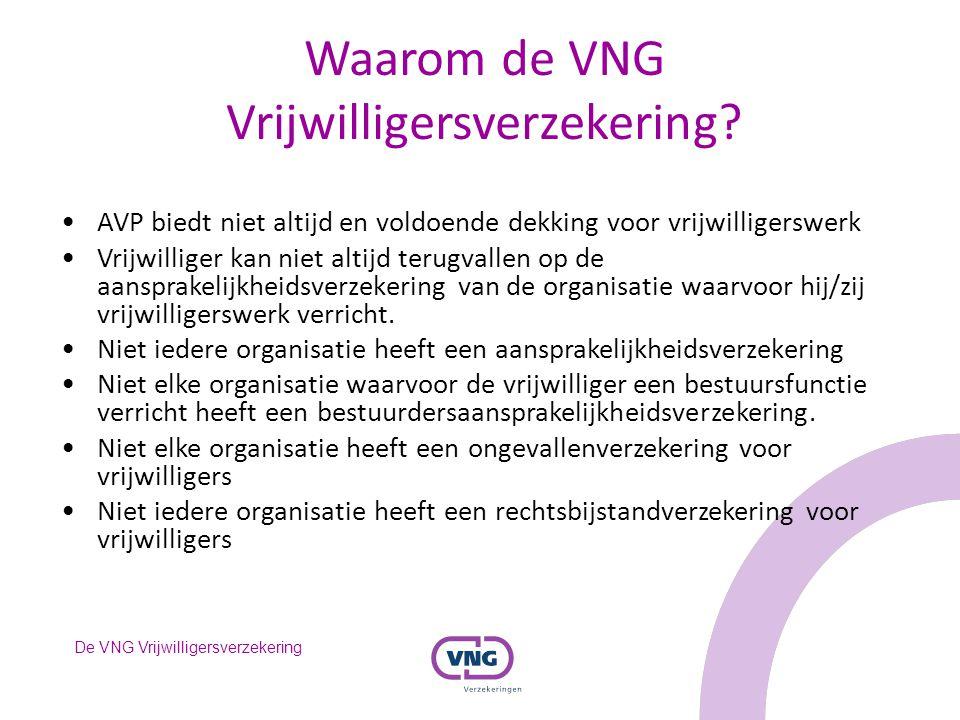 De VNG Vrijwilligersverzekering Waarom de VNG Vrijwilligersverzekering? AVP biedt niet altijd en voldoende dekking voor vrijwilligerswerk Vrijwilliger