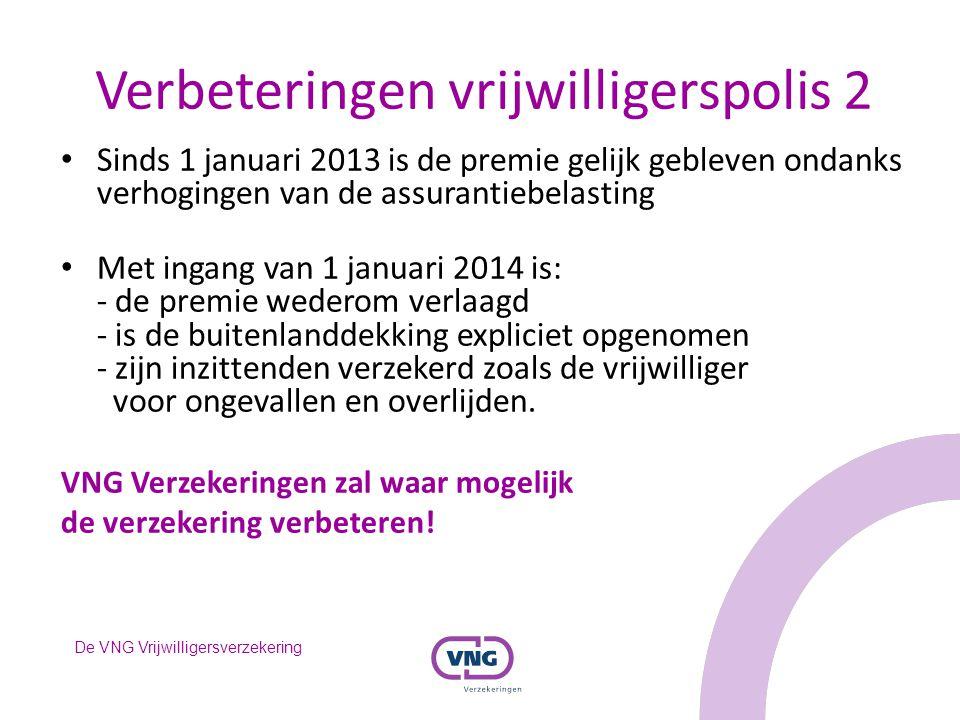 De VNG Vrijwilligersverzekering Verbeteringen vrijwilligerspolis 2 Sinds 1 januari 2013 is de premie gelijk gebleven ondanks verhogingen van de assura