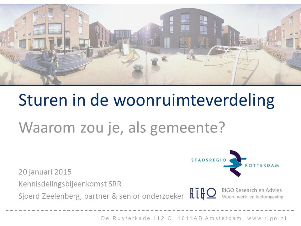 De Ruyterkade 112 C 1011AB Amsterdam www.rigo.nl Sturen in de woonruimteverdeling Waarom zou je, als gemeente.