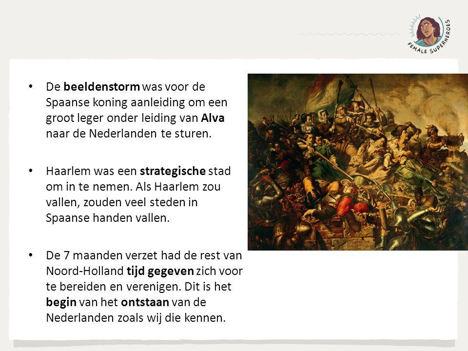 De beeldenstorm was voor de Spaanse koning aanleiding om een groot leger onder leiding van Alva naar de Nederlanden te sturen. Haarlem was een strateg