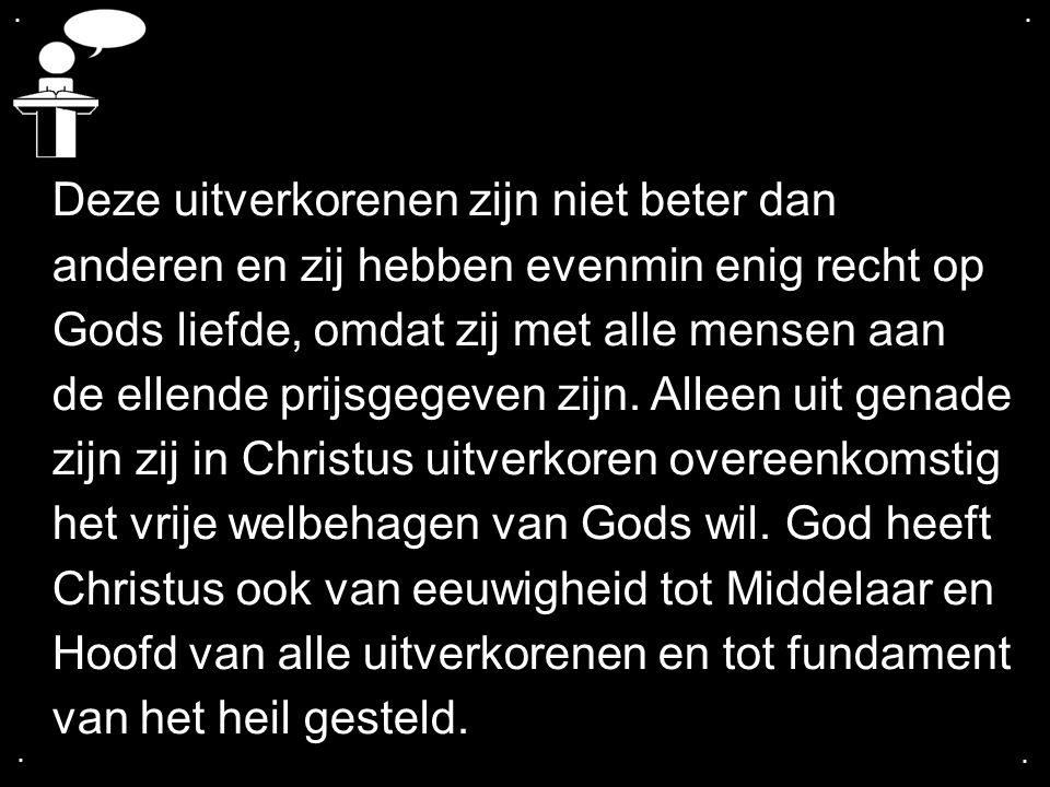 .... Deze uitverkorenen zijn niet beter dan anderen en zij hebben evenmin enig recht op Gods liefde, omdat zij met alle mensen aan de ellende prijsgeg