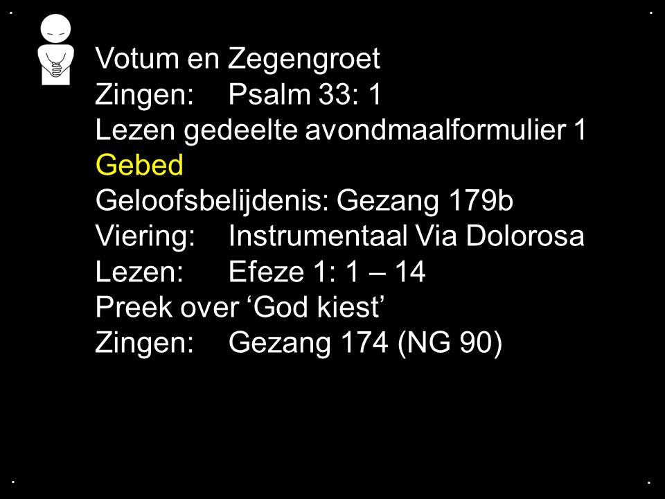 .... Votum en Zegengroet Zingen:Psalm 33: 1 Lezen gedeelte avondmaalformulier 1 Gebed Geloofsbelijdenis: Gezang 179b Viering: Instrumentaal Via Doloro
