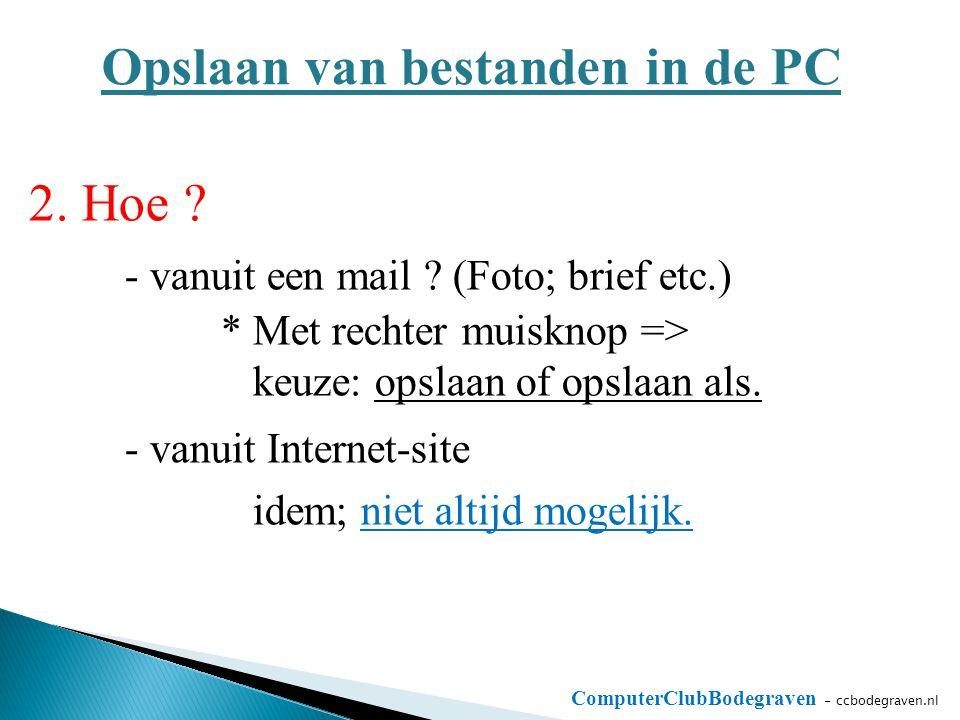 ComputerClubBodegraven - ccbodegraven.nl Opslaan van bestanden in de PC 2. Hoe ? - vanuit een mail ? (Foto; brief etc.) * Met rechter muisknop => keuz